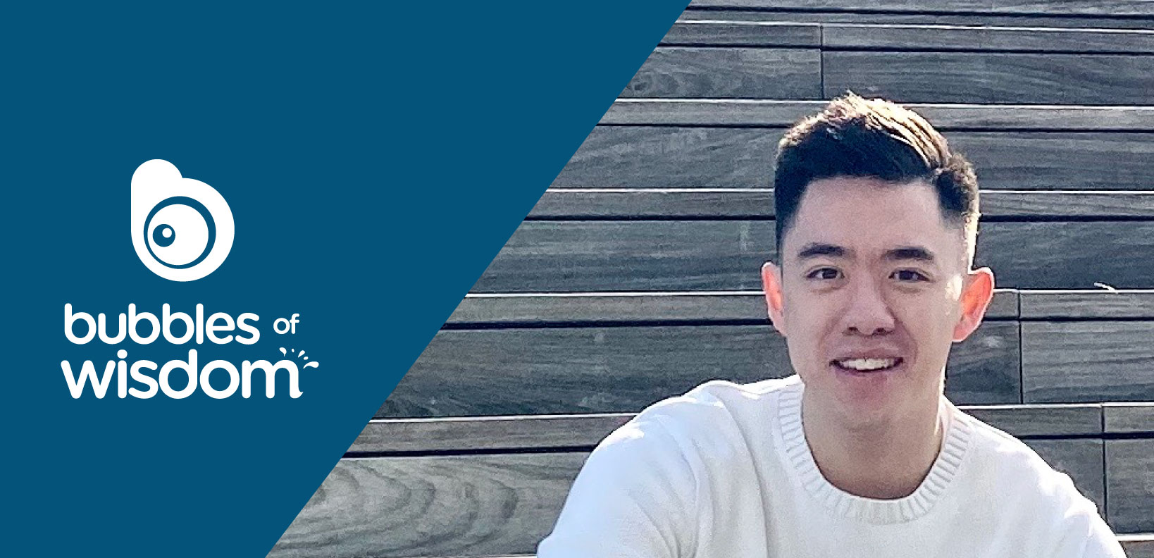 Bubbles of Wisdom: Tom Nguyen | Part 3